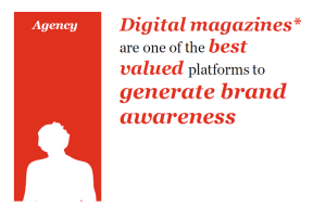 Digital magazines are one of the best valued platforms to generate brand awareness